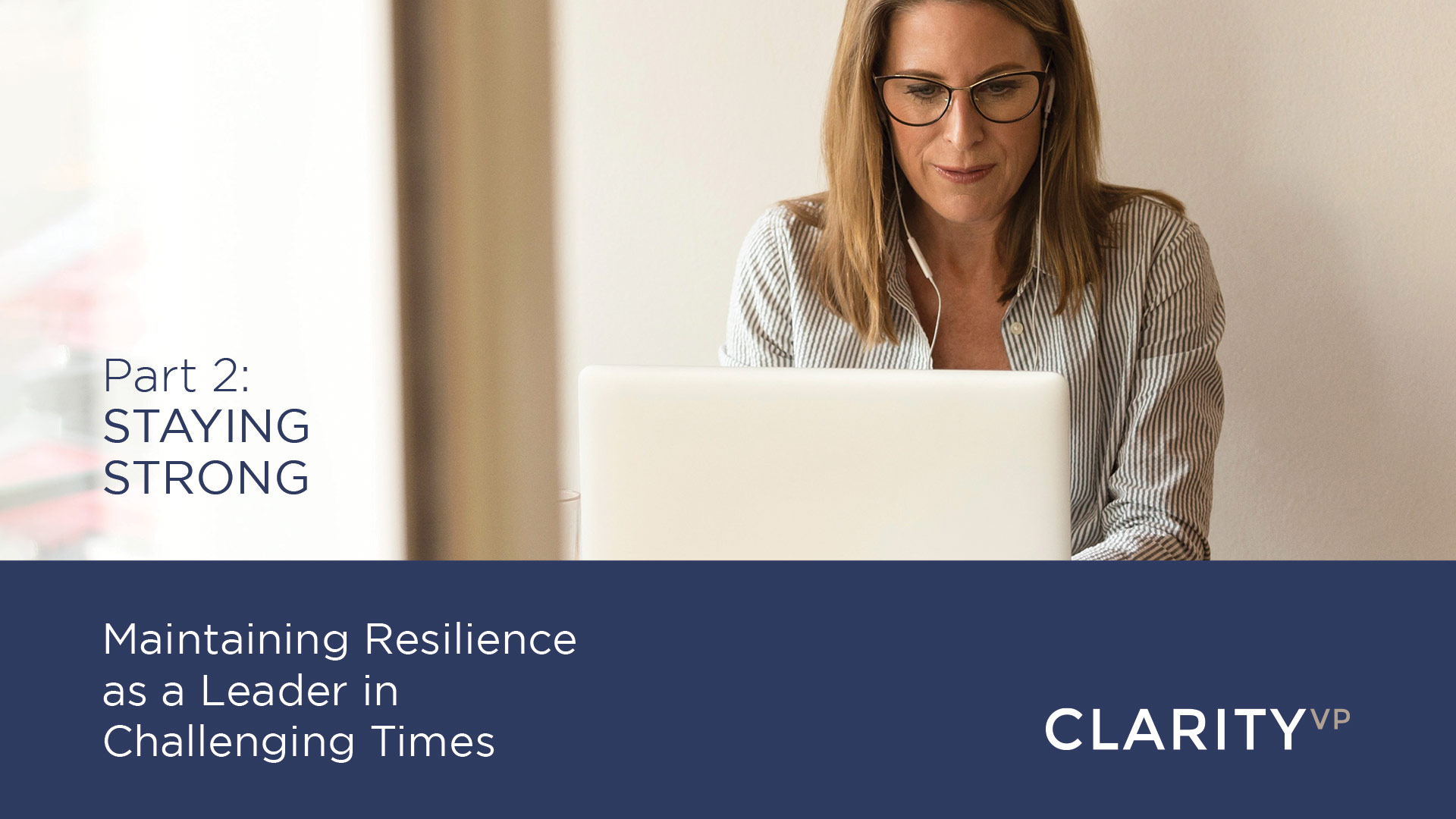 Part 2: Staying Strong – Maintaining Resilience as a Leader During Challenging Times